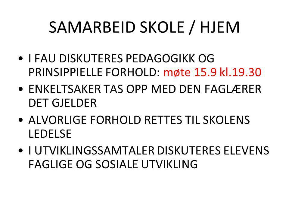 SAMARBEID SKOLE / HJEM I FAU DISKUTERES PEDAGOGIKK OG PRINSIPPIELLE FORHOLD: møte 15.9 kl.19.30 ENKELTSAKER TAS OPP MED DEN FAGLÆRER DET GJELDER ALVORLIGE FORHOLD RETTES TIL SKOLENS LEDELSE I UTVIKLINGSSAMTALER DISKUTERES ELEVENS FAGLIGE OG SOSIALE UTVIKLING