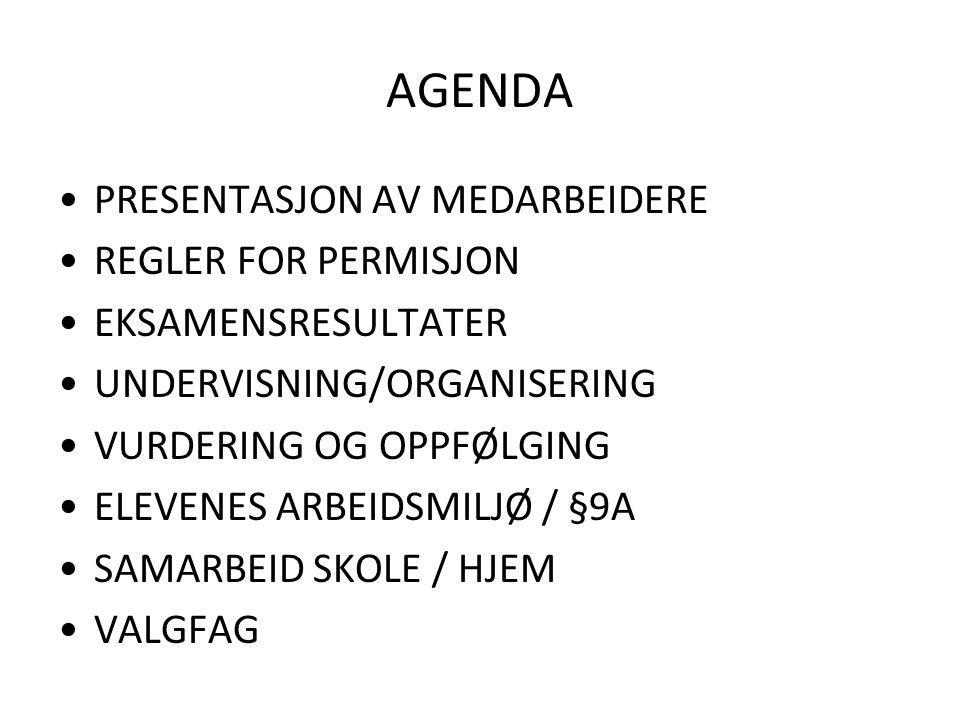 AGENDA PRESENTASJON AV MEDARBEIDERE REGLER FOR PERMISJON EKSAMENSRESULTATER UNDERVISNING/ORGANISERING VURDERING OG OPPFØLGING ELEVENES ARBEIDSMILJØ / §9A SAMARBEID SKOLE / HJEM VALGFAG