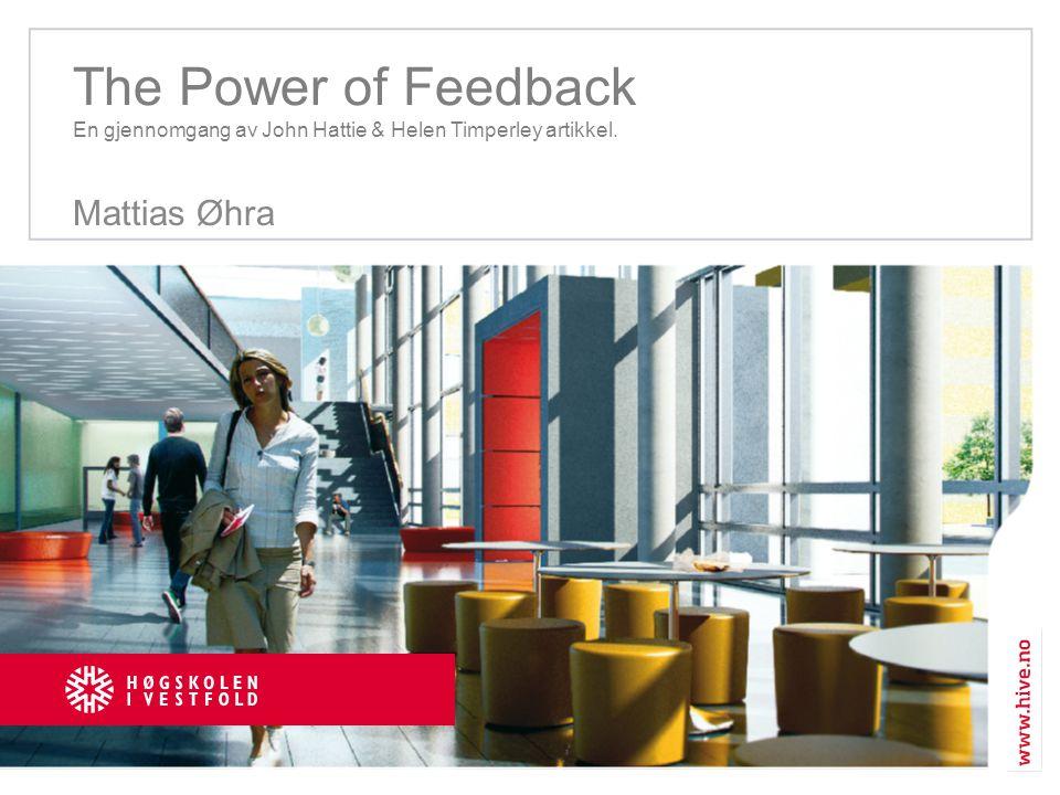 The Power of Feedback En gjennomgang av John Hattie & Helen Timperley artikkel. Mattias Øhra