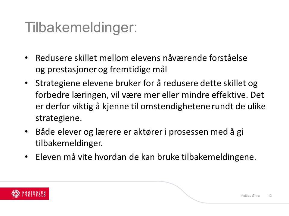 Tilbakemeldinger: Mattias Øhra13 Redusere skillet mellom elevens nåværende forståelse og prestasjoner og fremtidige mål Strategiene elevene bruker for