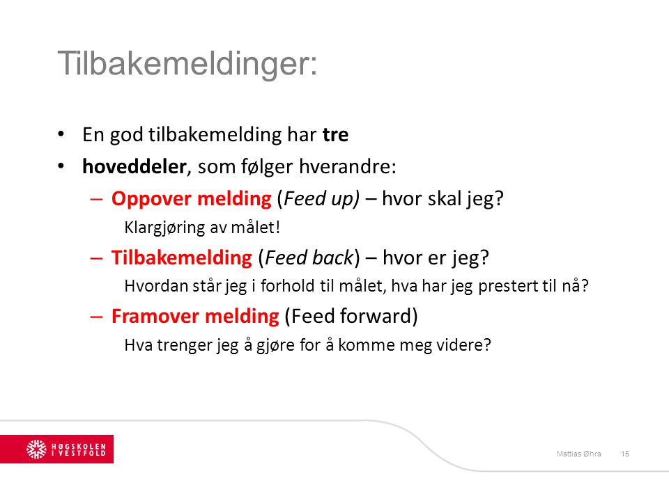 Tilbakemeldinger: Mattias Øhra15 En god tilbakemelding har tre hoveddeler, som følger hverandre: – Oppover melding (Feed up) – hvor skal jeg? Klargjør