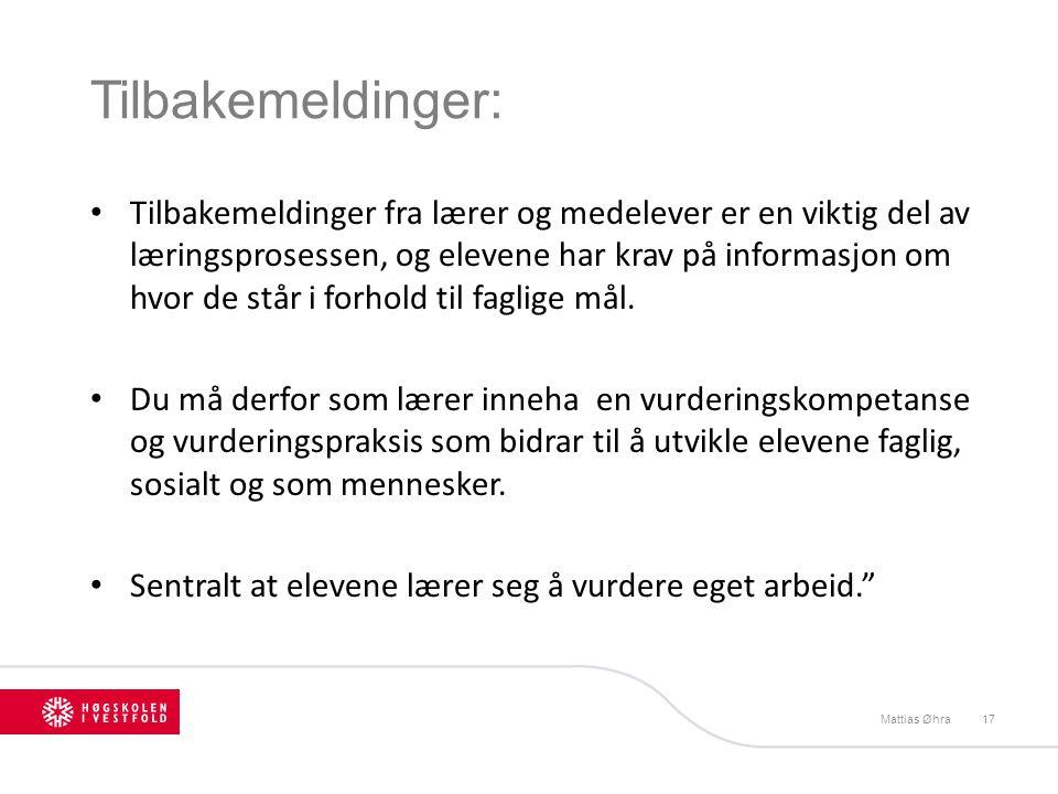Tilbakemeldinger: Mattias Øhra17 Tilbakemeldinger fra lærer og medelever er en viktig del av læringsprosessen, og elevene har krav på informasjon om h