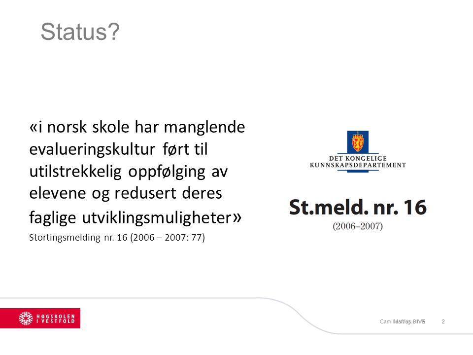 2 Status? «i norsk skole har manglende evalueringskultur ført til utilstrekkelig oppfølging av elevene og redusert deres faglige utviklingsmuligheter