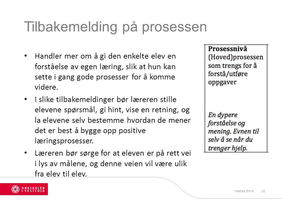 Tilbakemelding på prosessen Mattias Øhra20 Handler mer om å gi den enkelte elev en forståelse av egen læring, slik at hun kan sette i gang gode proses