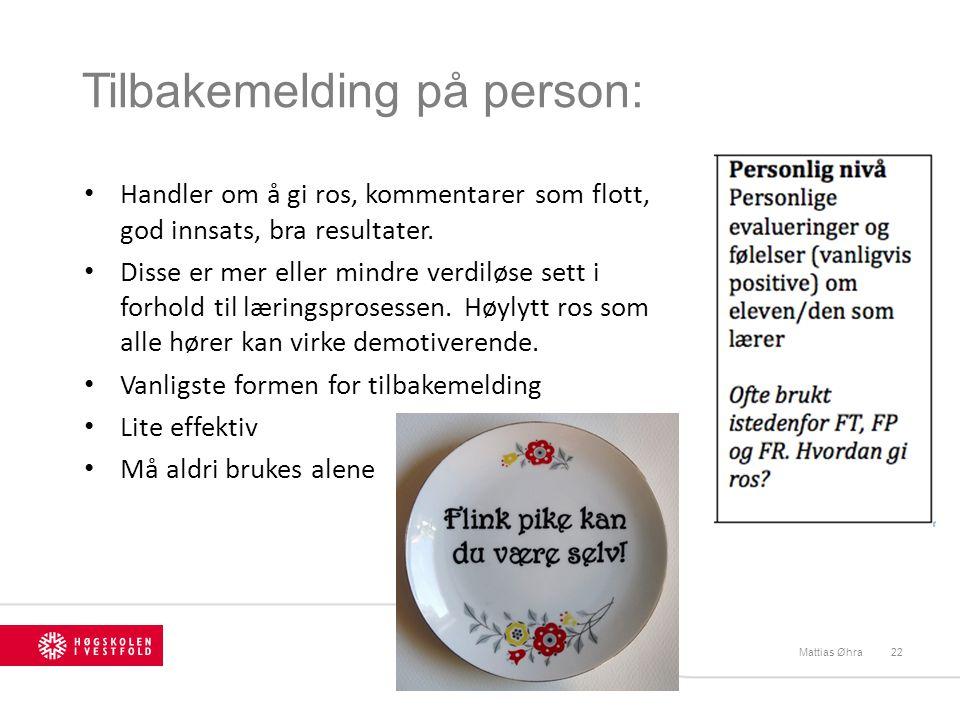 Tilbakemelding på person: Mattias Øhra22 Handler om å gi ros, kommentarer som flott, god innsats, bra resultater. Disse er mer eller mindre verdiløse