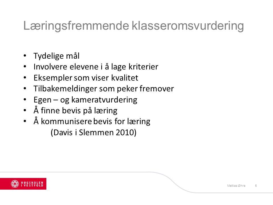 Læringsfremmende klasseromsvurdering Mattias Øhra5 Tydelige mål Involvere elevene i å lage kriterier Eksempler som viser kvalitet Tilbakemeldinger som