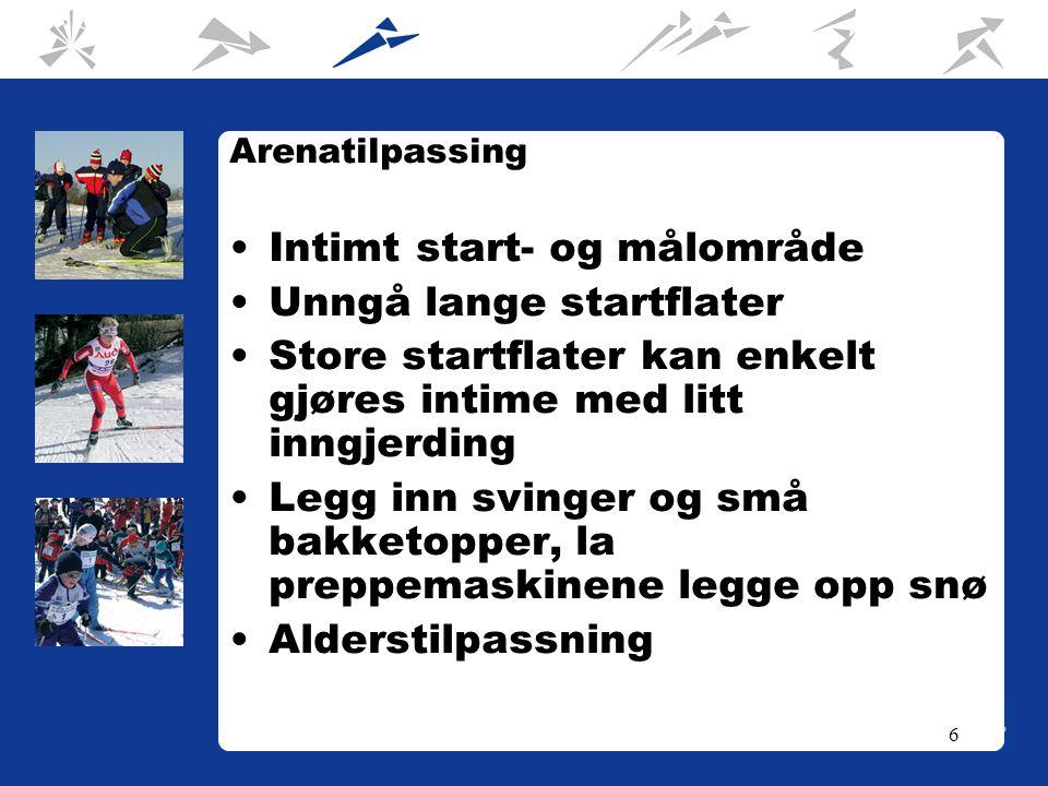 6 Arenatilpassing Intimt start- og målområde Unngå lange startflater Store startflater kan enkelt gjøres intime med litt inngjerding Legg inn svinger og små bakketopper, la preppemaskinene legge opp snø Alderstilpassning
