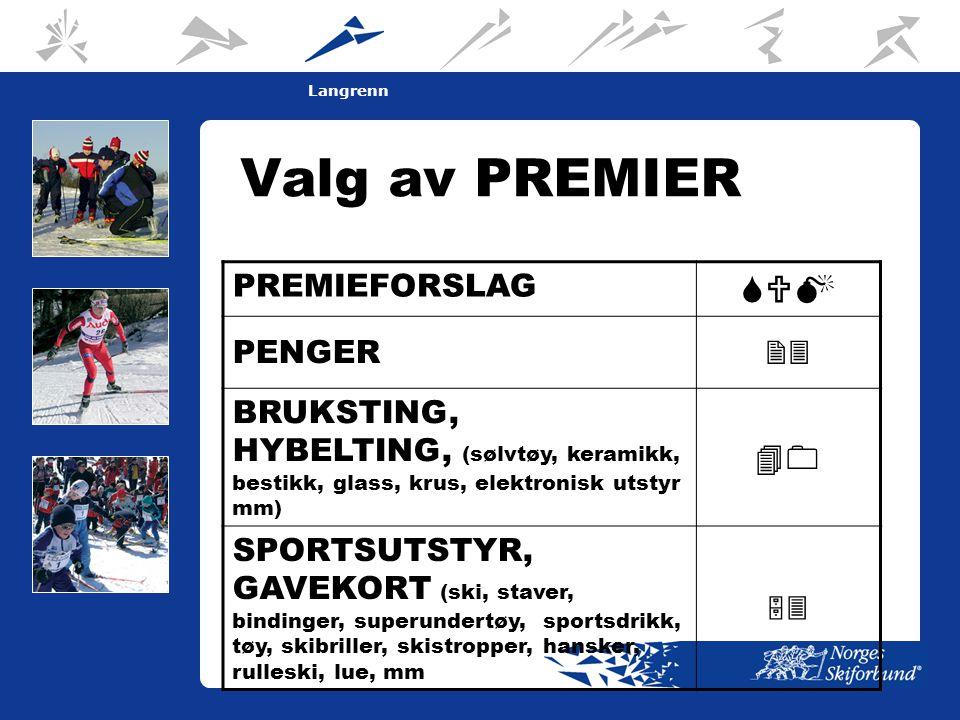 9 Langrenn Valg av PREMIER PREMIEFORSLAG SUM PENGER 23 BRUKSTING, HYBELTING, (sølvtøy, keramikk, bestikk, glass, krus, elektronisk utstyr mm) 40 SPORTSUTSTYR, GAVEKORT (ski, staver, bindinger, superundertøy, sportsdrikk, tøy, skibriller, skistropper, hansker, rulleski, lue, mm 53