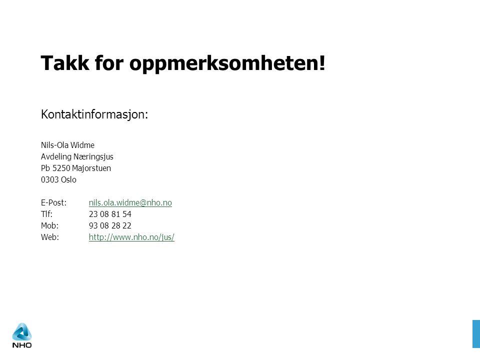 Takk for oppmerksomheten! Kontaktinformasjon: Nils-Ola Widme Avdeling Næringsjus Pb 5250 Majorstuen 0303 Oslo E-Post: nils.ola.widme@nho.nonils.ola.wi