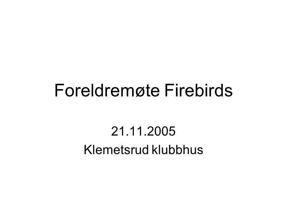 Foreldremøte Firebirds 21.11.2005 Klemetsrud klubbhus