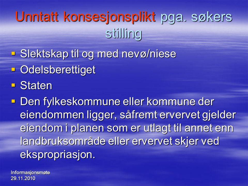 Informasjonsmøte 29.11.2010 Unntatt konsesjonsplikt pga. søkers stilling  Slektskap til og med nevø/niese  Odelsberettiget  Staten  Den fylkeskomm