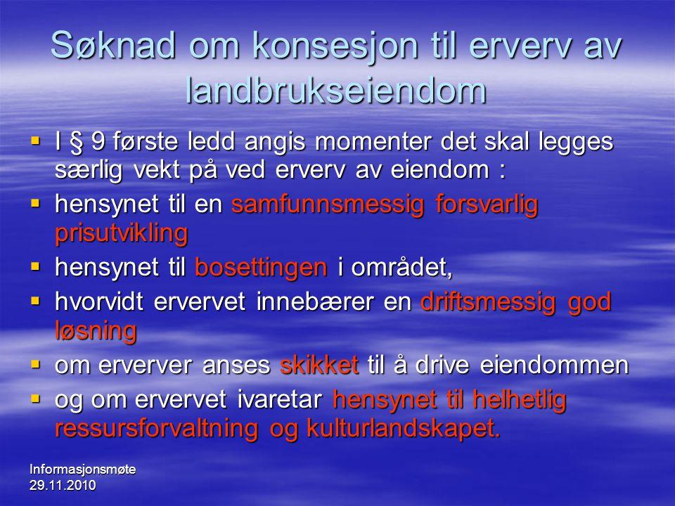 Informasjonsmøte 29.11.2010 Søknad om konsesjon til erverv av landbrukseiendom  I § 9 første ledd angis momenter det skal legges særlig vekt på ved e