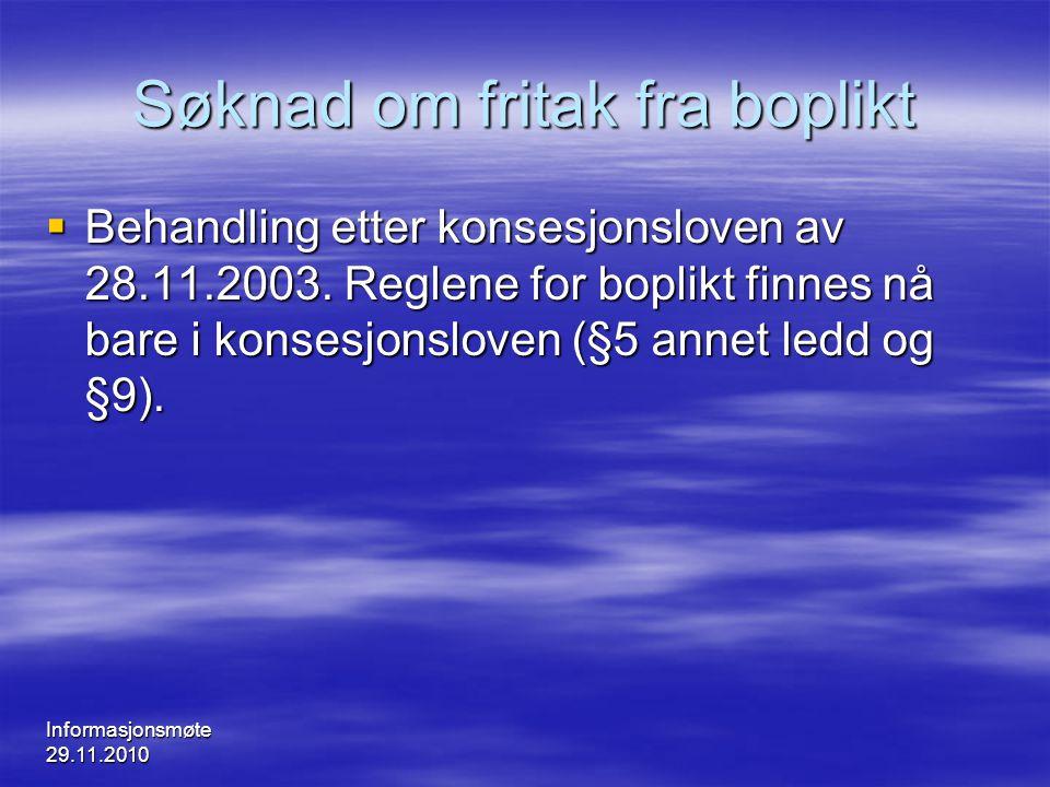 Informasjonsmøte 29.11.2010 Søknad om fritak fra boplikt  Behandling etter konsesjonsloven av 28.11.2003. Reglene for boplikt finnes nå bare i konses