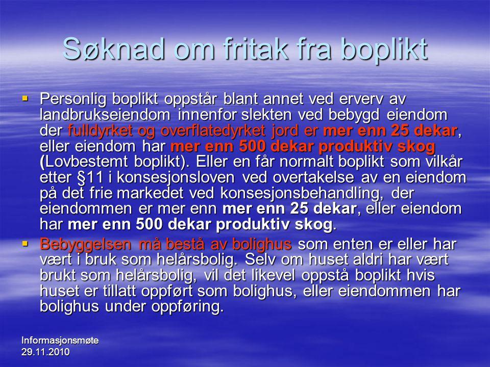 Informasjonsmøte 29.11.2010 Søknad om fritak fra boplikt  Personlig boplikt oppstår blant annet ved erverv av landbrukseiendom innenfor slekten ved b