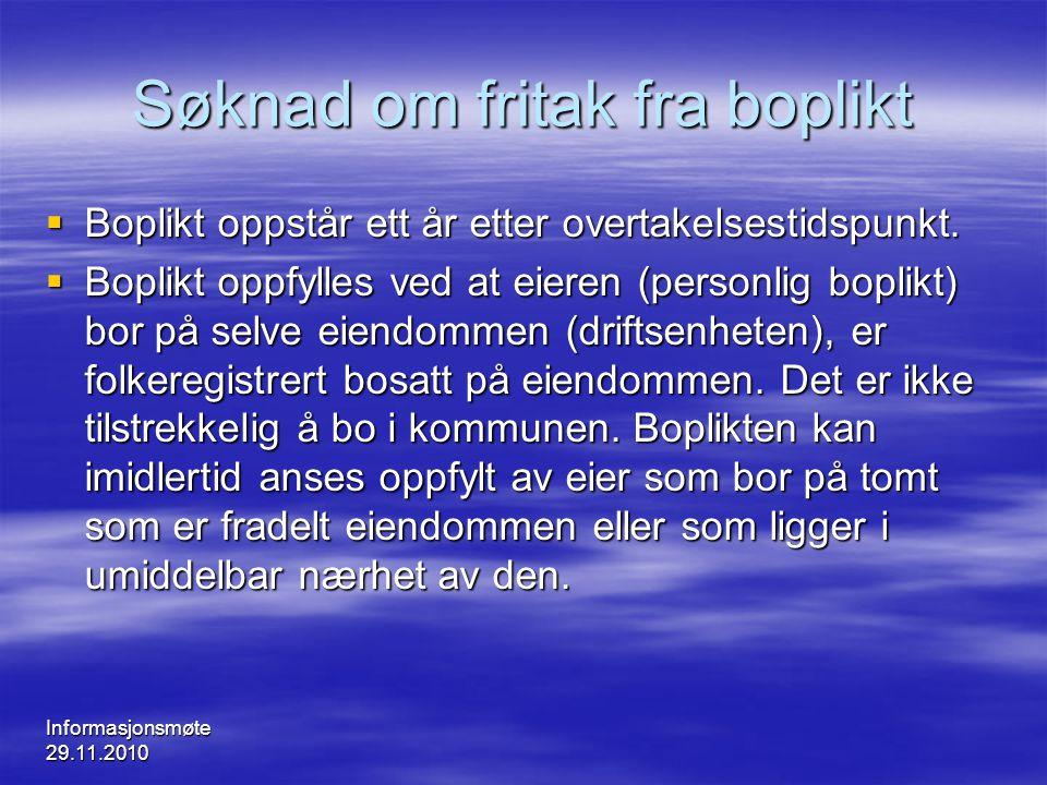 Informasjonsmøte 29.11.2010 Søknad om fritak fra boplikt  Boplikt oppstår ett år etter overtakelsestidspunkt.  Boplikt oppfylles ved at eieren (pers