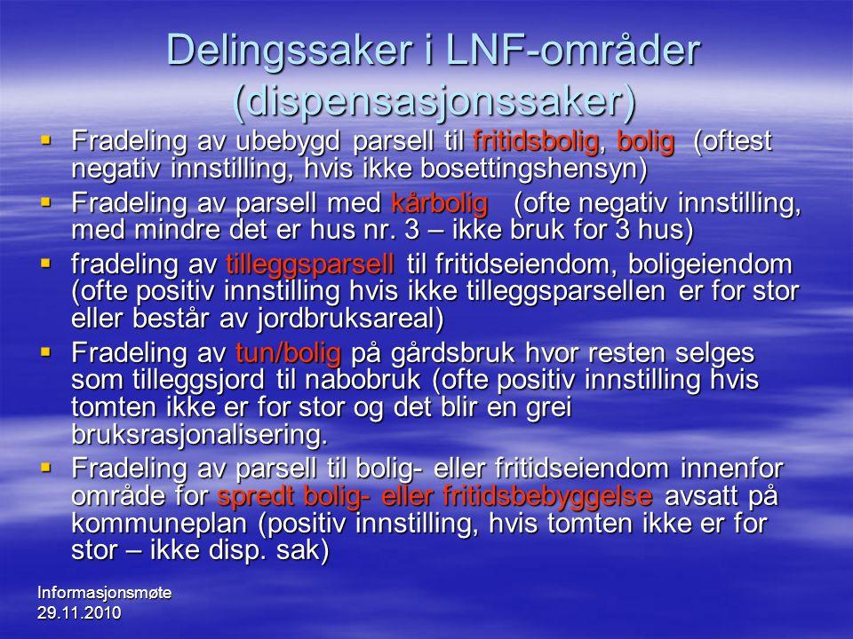 Informasjonsmøte 29.11.2010 Delingssaker i LNF-områder (dispensasjonssaker)  Fradeling av ubebygd parsell til fritidsbolig, bolig (oftest negativ inn