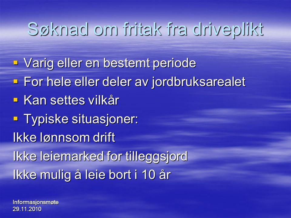 Informasjonsmøte 29.11.2010 Søknad om fritak fra driveplikt  Varig eller en bestemt periode  For hele eller deler av jordbruksarealet  Kan settes v
