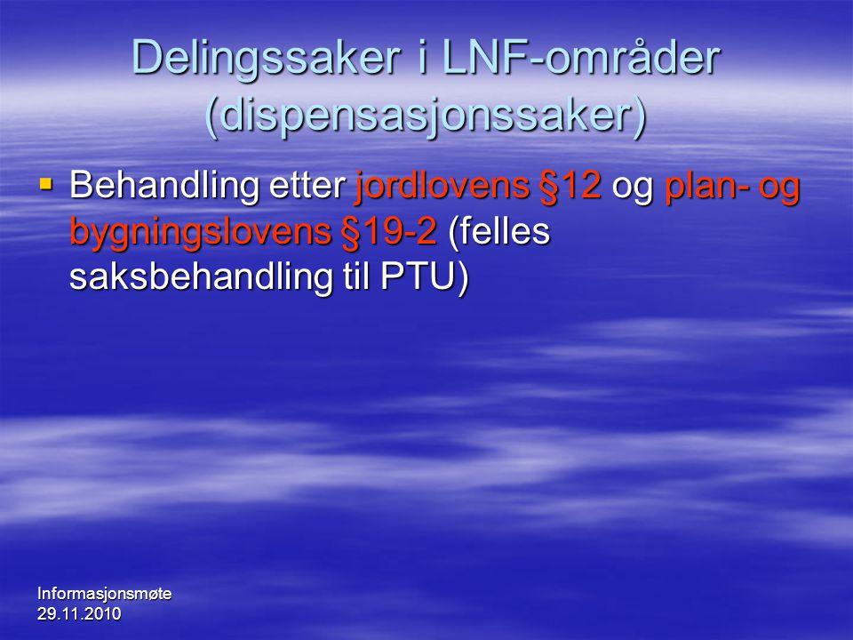 Informasjonsmøte 29.11.2010 Delingssaker i LNF-områder (dispensasjonssaker)  Behandling etter jordlovens §12 og plan- og bygningslovens §19-2 (felles