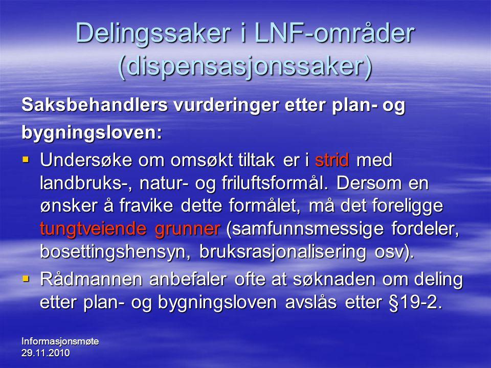 Informasjonsmøte 29.11.2010 Delingssaker i LNF-områder (dispensasjonssaker) Saksbehandlers vurderinger etter plan- og bygningsloven:  Undersøke om om