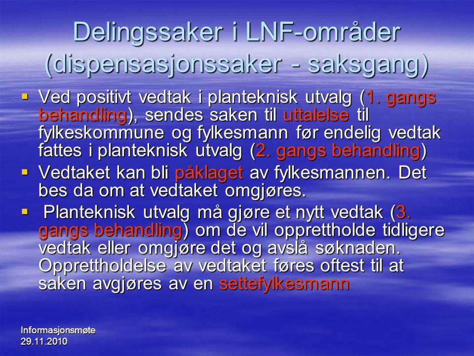 Informasjonsmøte 29.11.2010 Delingssaker i LNF-områder (dispensasjonssaker - saksgang)  Ved positivt vedtak i planteknisk utvalg (1. gangs behandling