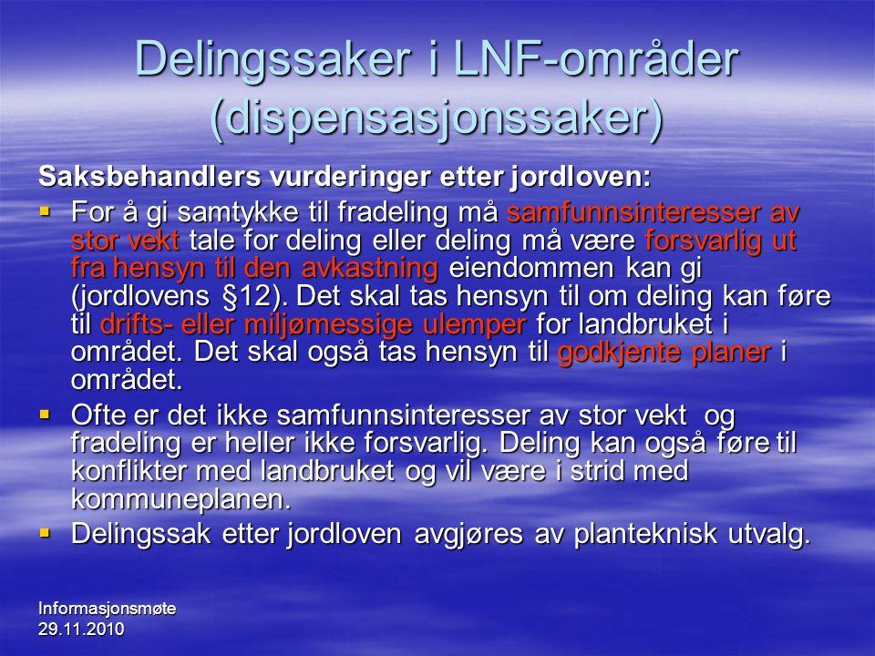 Informasjonsmøte 29.11.2010 Delingssaker i LNF-områder (dispensasjonssaker) Saksbehandlers vurderinger etter jordloven:  For å gi samtykke til fradel