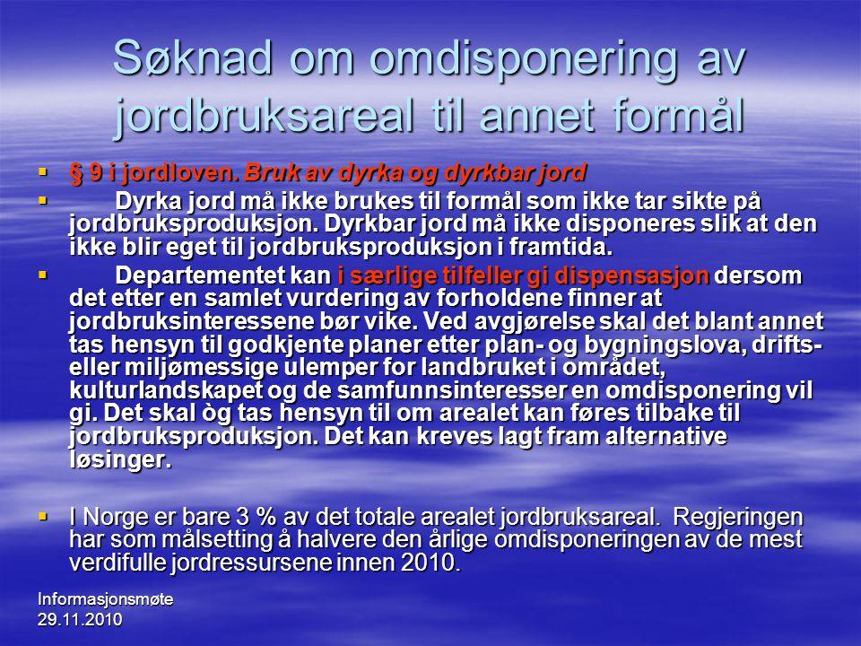 Informasjonsmøte 29.11.2010 Søknad om omdisponering av jordbruksareal til annet formål  Søknader om omdisponering etter jordloven gjelder som regel mindre arealer.