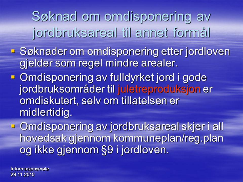 Informasjonsmøte 29.11.2010 Søknad om omdisponering av jordbruksareal til annet formål  Søknader om omdisponering etter jordloven gjelder som regel m