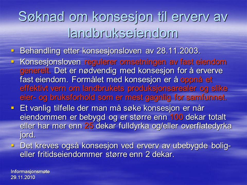 Informasjonsmøte 29.11.2010 Søknad om konsesjon til erverv av landbrukseiendom  Behandling etter konsesjonsloven av 28.11.2003.  Konsesjonsloven reg