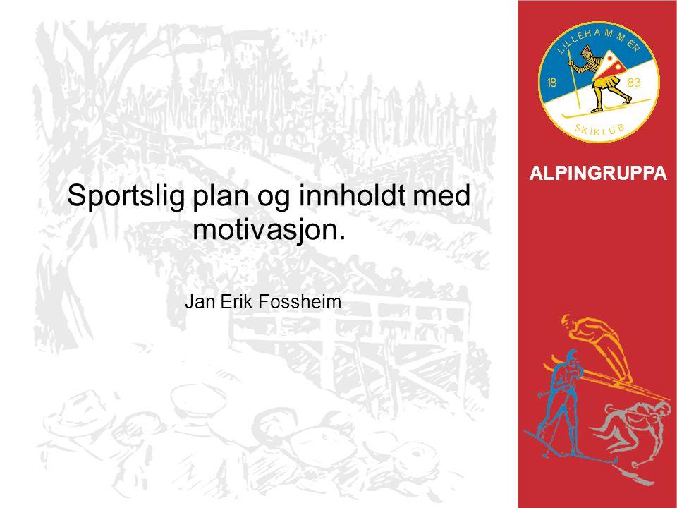 ALPINGRUPPA Sportslig plan og innholdt med motivasjon. Jan Erik Fossheim