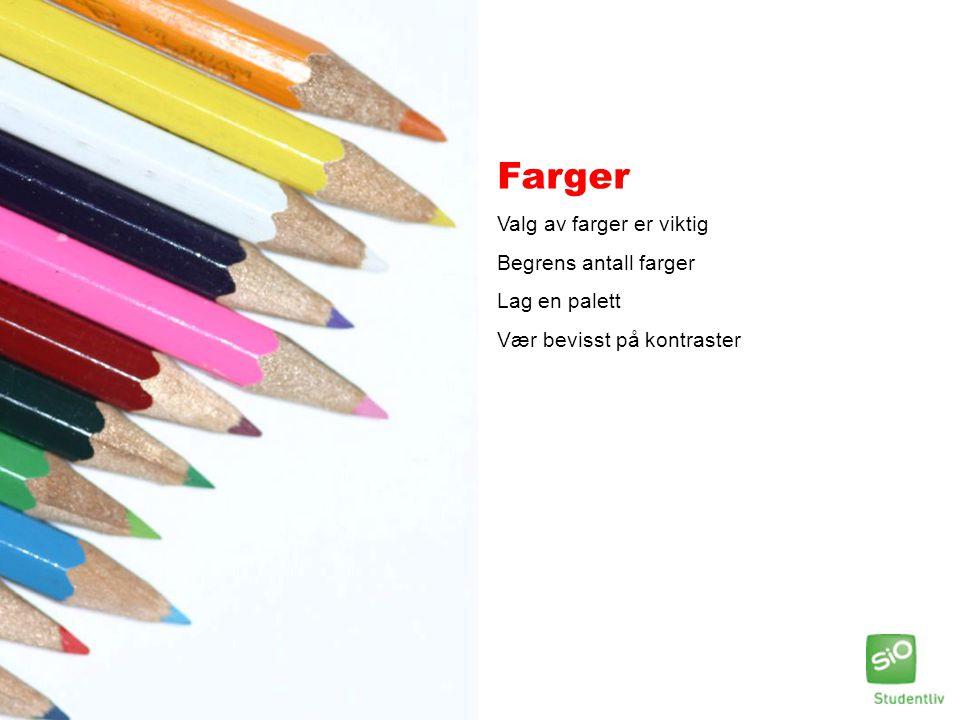 Farger Valg av farger er viktig Begrens antall farger Lag en palett Vær bevisst på kontraster
