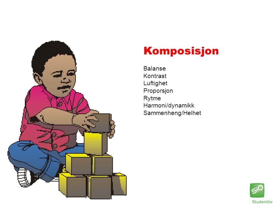 Komposisjon Balanse Kontrast Luftighet Proporsjon Rytme Harmoni/dynamikk Sammenheng/Helhet