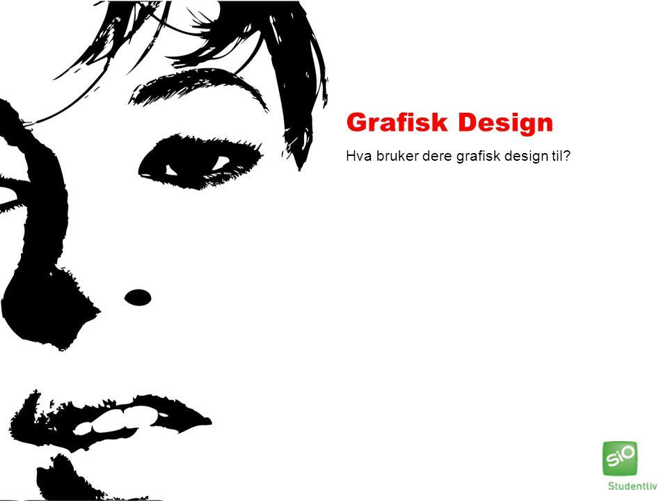 Grafisk Design Hva bruker dere grafisk design til?