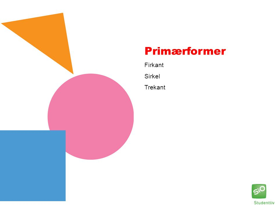 Primærformer Firkant Sirkel Trekant