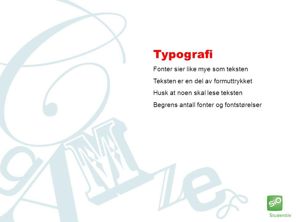 Typografi Fonter sier like mye som teksten Teksten er en del av formuttrykket Husk at noen skal lese teksten Begrens antall fonter og fontstørelser