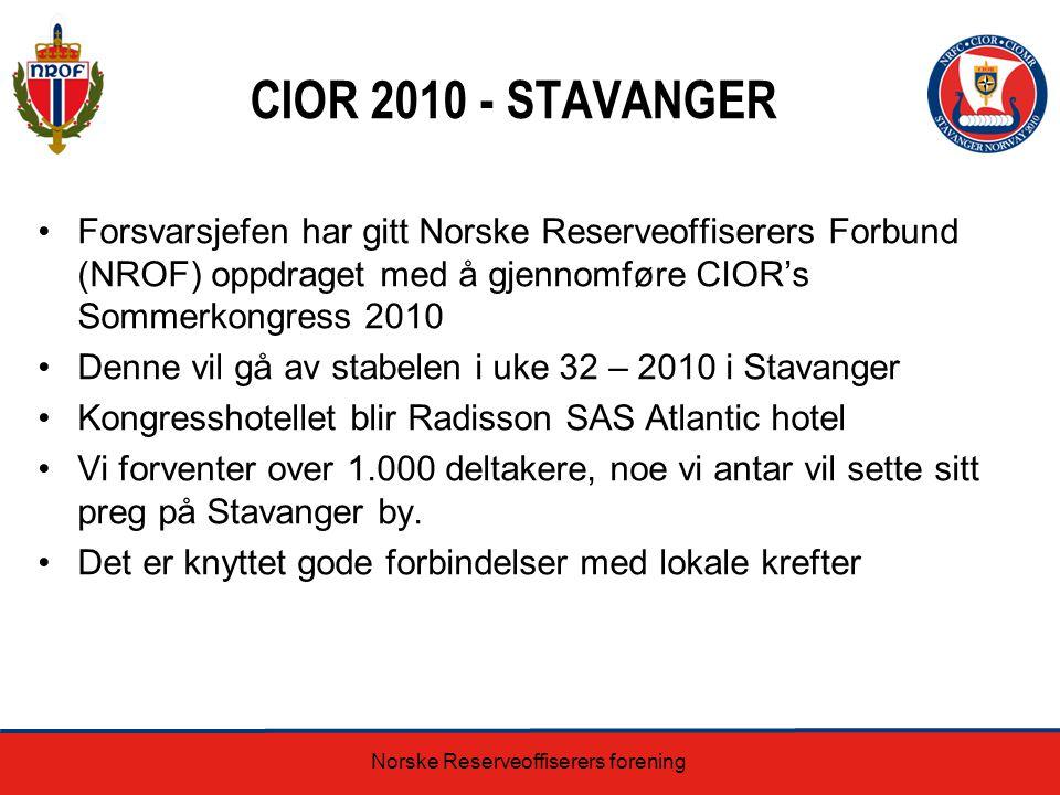 CIOR 2010 - STAVANGER Forsvarsjefen har gitt Norske Reserveoffiserers Forbund (NROF) oppdraget med å gjennomføre CIOR's Sommerkongress 2010 Denne vil