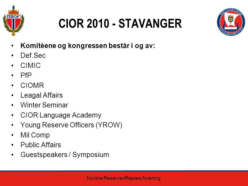 CIOR 2010 - STAVANGER Komitèene og kongressen består i og av: Def.Sec CIMIC PfP CIOMR Leagal Affairs Winter Seminar CIOR Language Academy Young Reserv