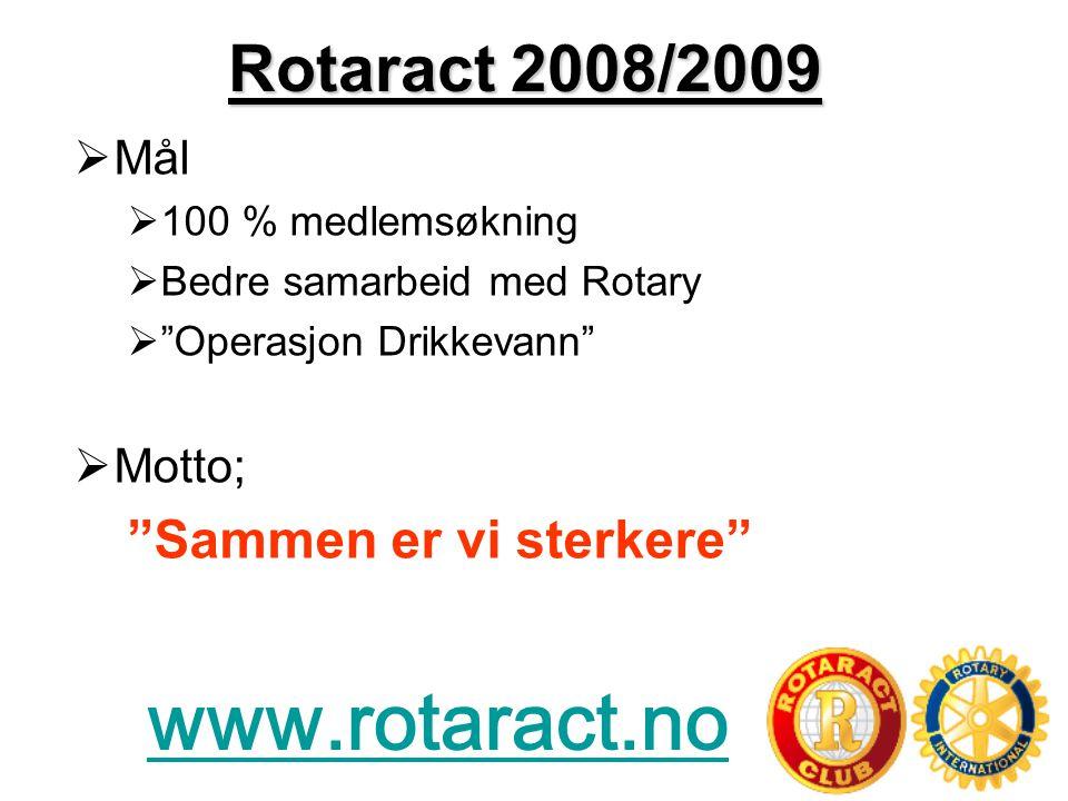 Rotaract 2008/2009  Mål  100 % medlemsøkning  Bedre samarbeid med Rotary  Operasjon Drikkevann  Motto; Sammen er vi sterkere www.rotaract.no