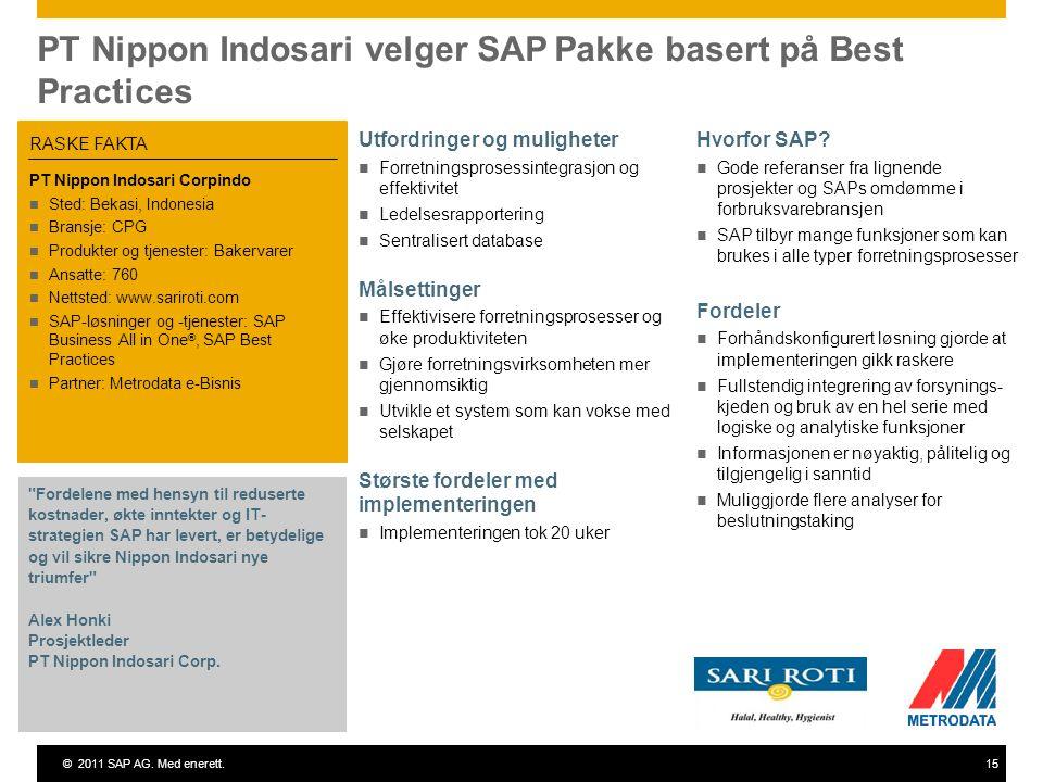©2011 SAP AG. Med enerett.15 PT Nippon Indosari velger SAP Pakke basert på Best Practices Utfordringer og muligheter Forretningsprosessintegrasjon og