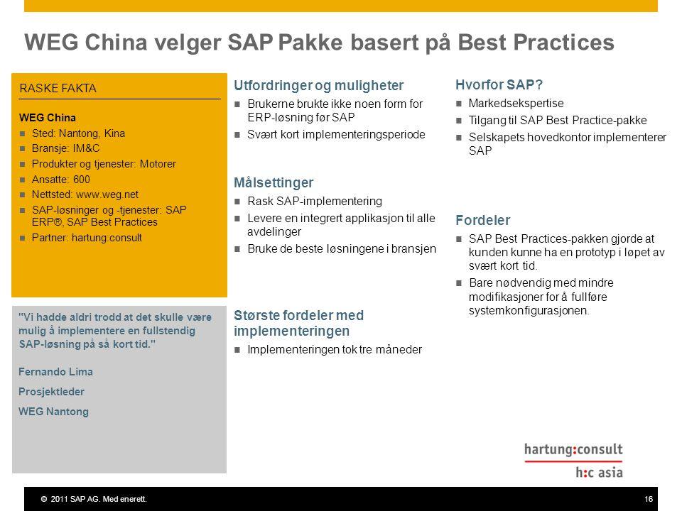 ©2011 SAP AG. Med enerett.16 WEG China velger SAP Pakke basert på Best Practices