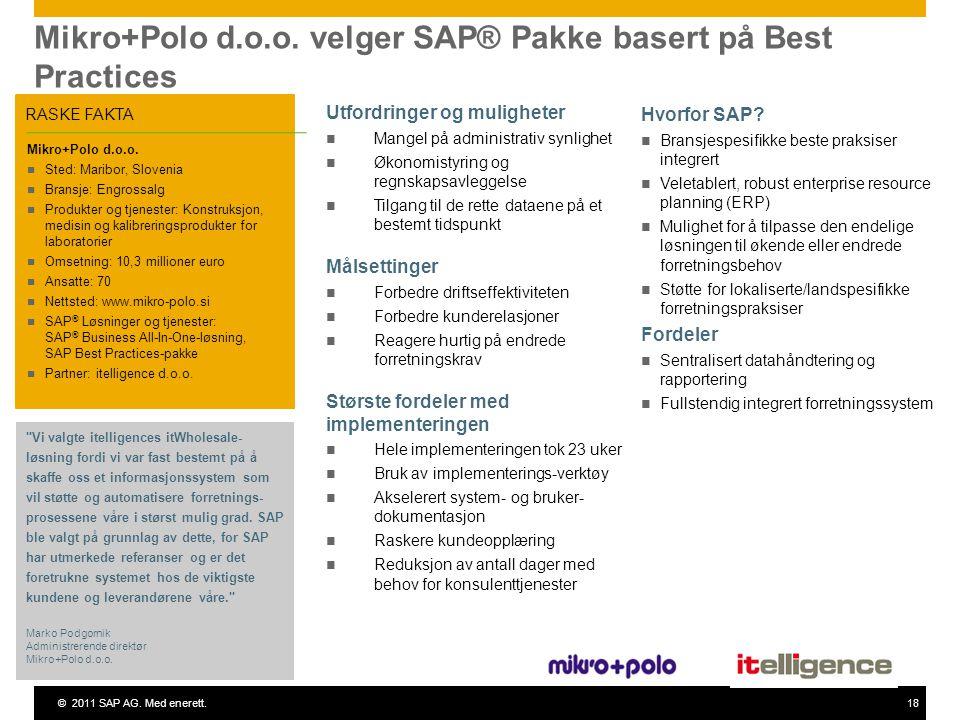 ©2011 SAP AG. Med enerett.18 Mikro+Polo d.o.o. velger SAP® Pakke basert på Best Practices RASKE FAKTA Mikro+Polo d.o.o. Sted: Maribor, Slovenia Bransj