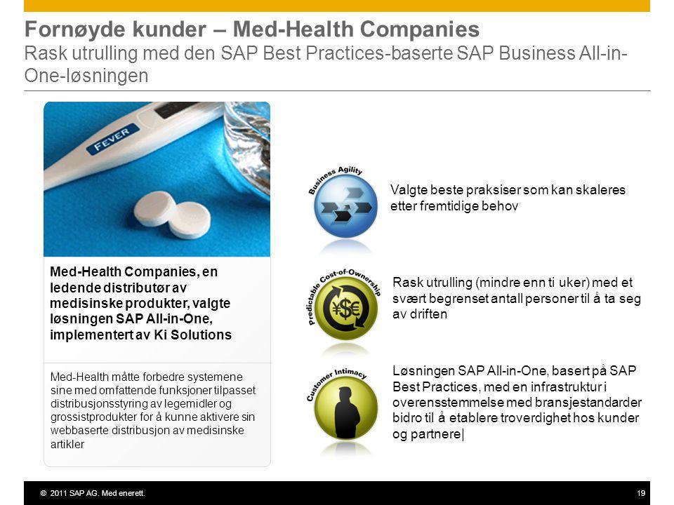 ©2011 SAP AG. Med enerett.19 Fornøyde kunder – Med-Health Companies Rask utrulling med den SAP Best Practices-baserte SAP Business All-in- One-løsning