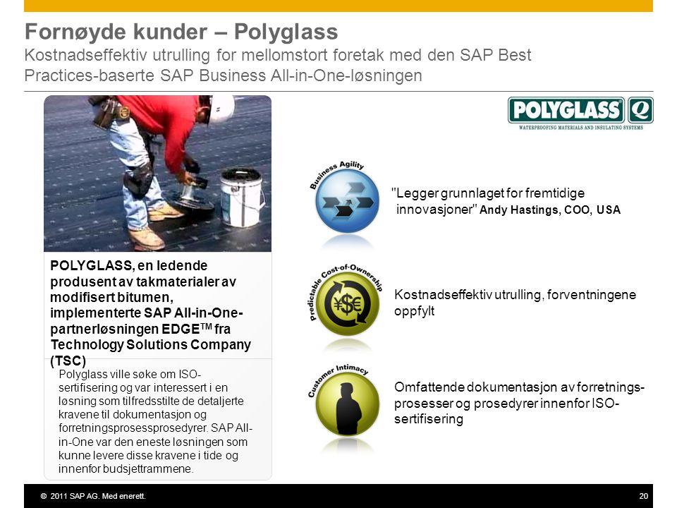©2011 SAP AG. Med enerett.20 Fornøyde kunder – Polyglass Kostnadseffektiv utrulling for mellomstort foretak med den SAP Best Practices-baserte SAP Bus