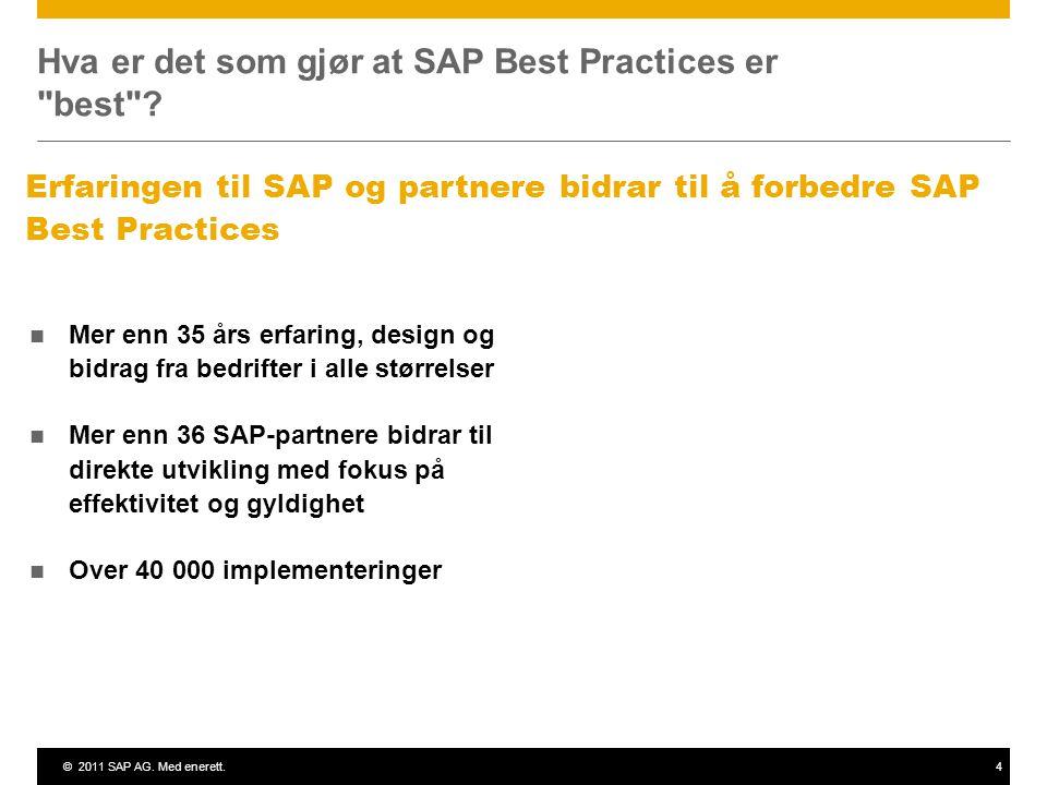 ©2011 SAP AG. Med enerett.4 Hva er det som gjør at SAP Best Practices er