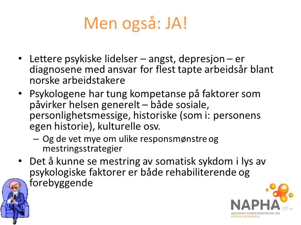 Men også: JA! Lettere psykiske lidelser – angst, depresjon – er diagnosene med ansvar for flest tapte arbeidsår blant norske arbeidstakere Psykologene