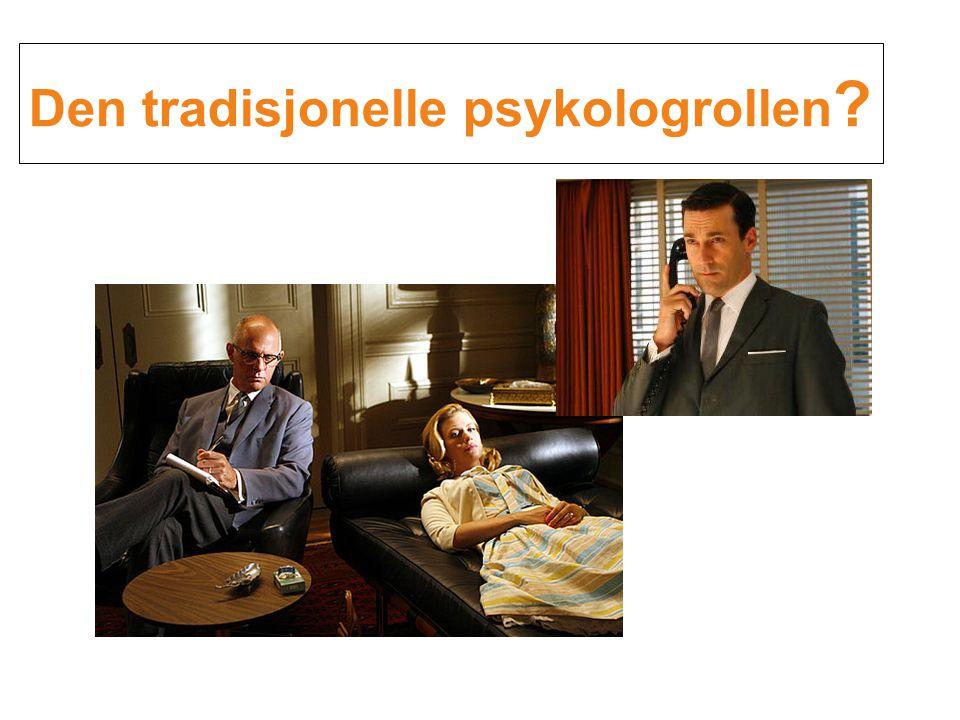 Den tradisjonelle psykologrollen ?