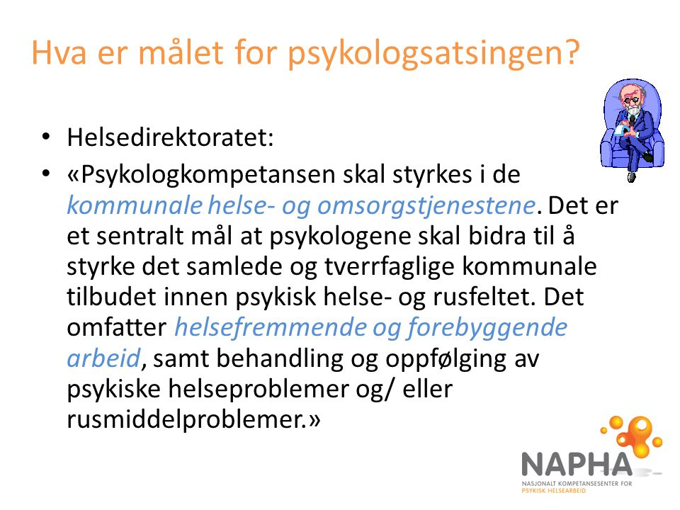 Hva er målet for psykologsatsingen? Helsedirektoratet: «Psykologkompetansen skal styrkes i de kommunale helse- og omsorgstjenestene. Det er et sentral