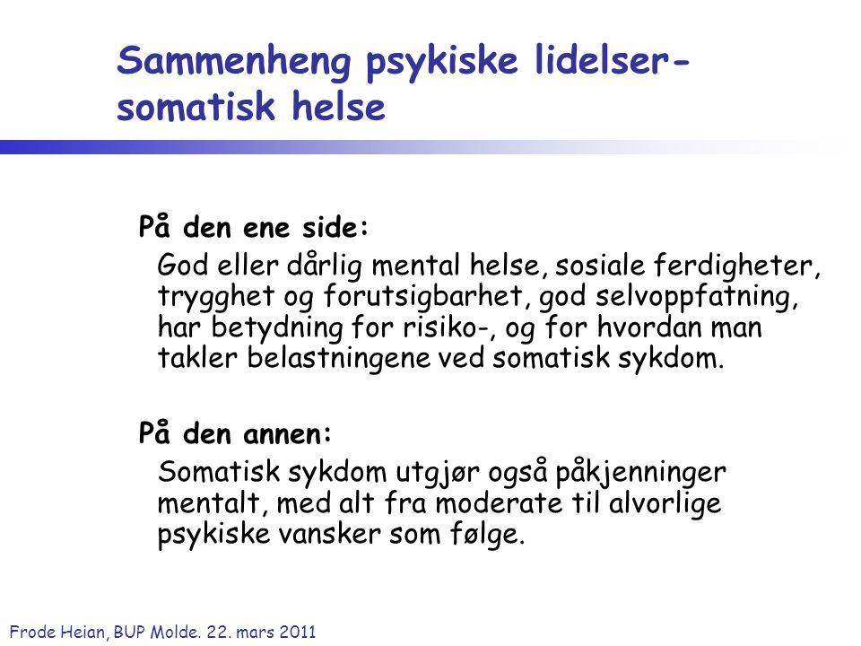 Frode Heian, BUP Molde. 22. mars 2011 Sammenheng psykiske lidelser- somatisk helse På den ene side: God eller dårlig mental helse, sosiale ferdigheter