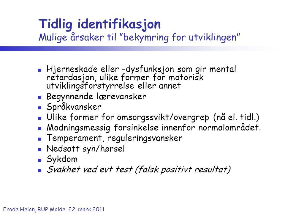 """Frode Heian, BUP Molde. 22. mars 2011 Tidlig identifikasjon Mulige årsaker til """"bekymring for utviklingen"""" Hjerneskade eller –dysfunksjon som gir ment"""