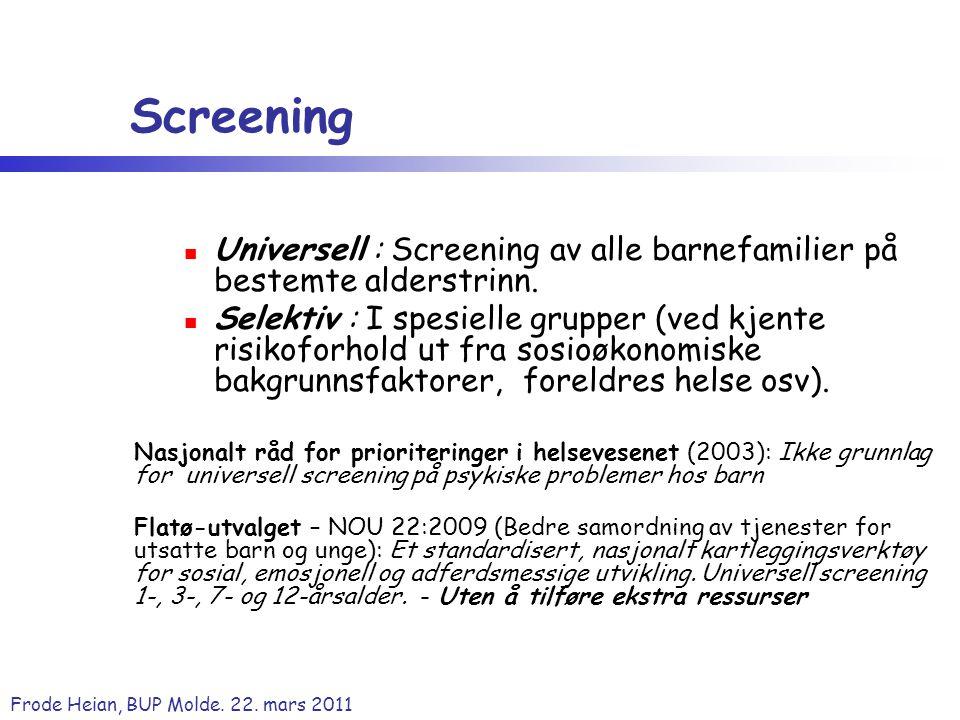 Frode Heian, BUP Molde. 22. mars 2011 Screening Universell : Screening av alle barnefamilier på bestemte alderstrinn. Selektiv : I spesielle grupper (