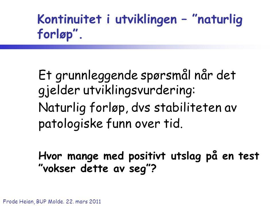 """Frode Heian, BUP Molde. 22. mars 2011 Kontinuitet i utviklingen – """"naturlig forløp"""". Et grunnleggende spørsmål når det gjelder utviklingsvurdering: Na"""